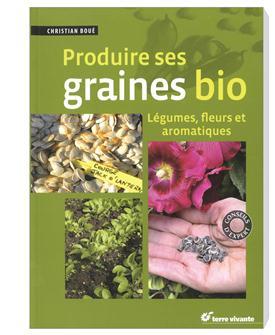 Produire ses graines bio-Légumes, fleurs et aromatiques aux éditions Terre vivante.